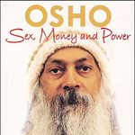 Osho, Sex Money Power