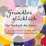 grundlos gliecklich, die Freiheit des Seins, John David, Community